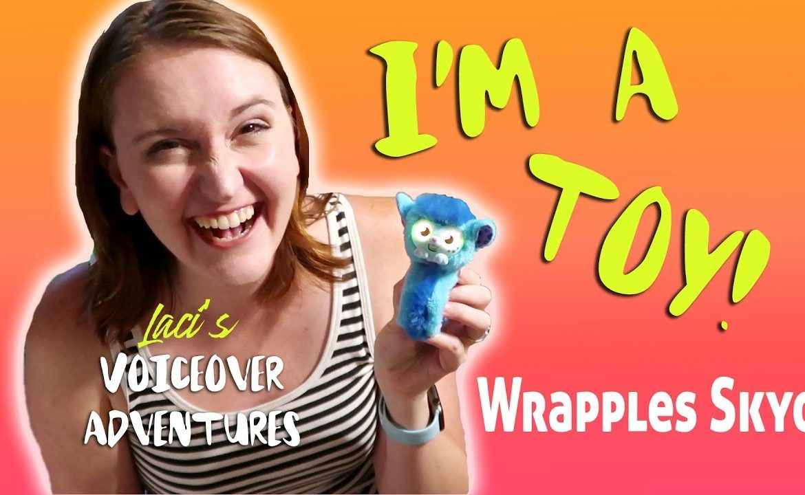 I'm a toy! The voice of Skyo the Wrapple