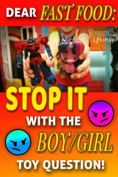 "Fast Food needs to stop promoting gender specific toys by asking ""boy or girl toy?"""